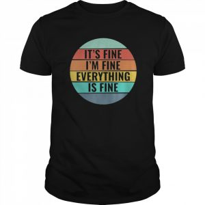 It's Fine, I'm Fine Everything's Fine Vintage Style  Classic Men's T-shirt