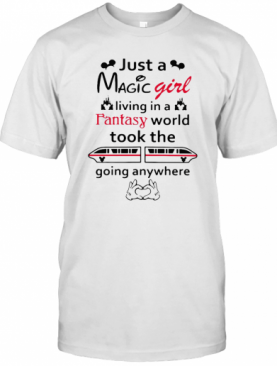 Just A Magic Girl Living In A Fantasy World Took The Going Anywhere T-Shirt
