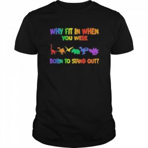 Lgbt dinosaur why fit in when you were born to stand out  Classic Men's T-shirt