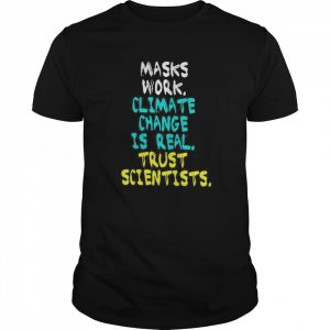 Masks Work Climate Change Is Real Trust Scientists  Classic Men's T-shirt