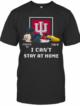 Mickey Mouse Indiana University Health Covid 19 2020 I Can'T Stay At Home T-Shirt
