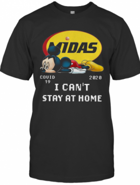 Mickey Mouse Midas Covid 19 2020 I Can'T Stay At Home T-Shirt