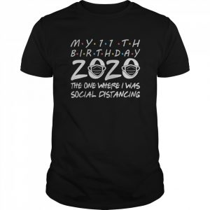 My 11th Birthday 2020 The One Where I Was Social Distancing  Classic Men's T-shirt