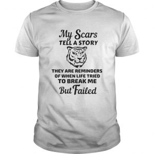 My Scars Tell A Story They Are Reminders Of When Life Tried To Break Me But Failed  Unisex