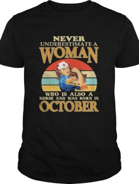 Never underestimate a woman who is also a nurse and was born in october vintage retro shirt