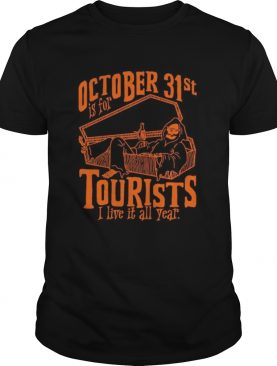 Octorber 31st Is For Tourists I Live It All Year Death Halloween shirt