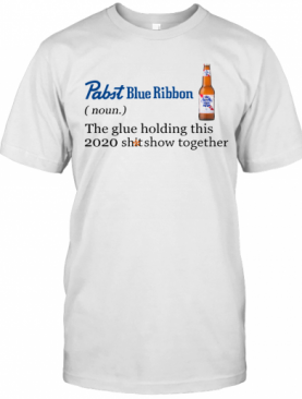 Pabit Blue Ribbon The Glue Holding This 2020 Shitshow Together T-Shirt