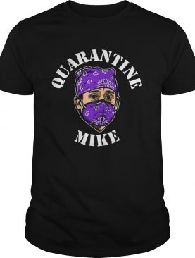 Quarantine Mike Funny shirt