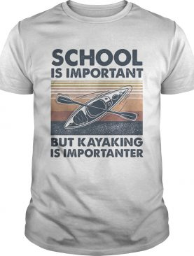SCHOOL IS IMPORTANT BUT KAYAKING IS IMPORTANTER VINTAGE RETRO shirt