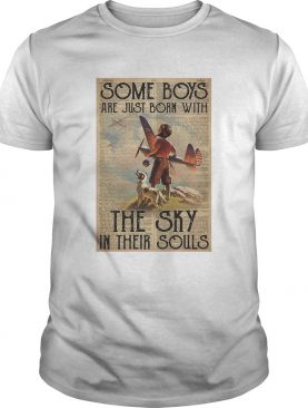 Some Boys Are Just Born With The Sky In Their Souls shirt