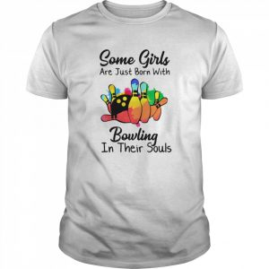 Some Girls Are Just Born With Bowling In Their Souls  Classic Men's T-shirt