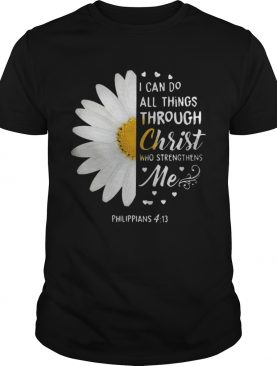Sunflower I Can Do All Things Through Christ Who Strengthens Me Philippians 4 13 shirt