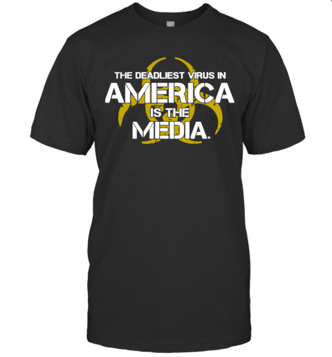 The Deadliest Virus In America Is The Media T-Shirt Classic Men's T-shirt
