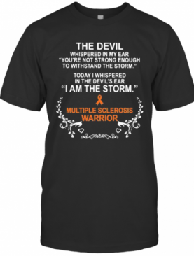 The Devil Whispered In My Ear You'Re Not Strong Enough To Withstand The Storm Today I Whispered In The Devil'S Ear T-Shirt