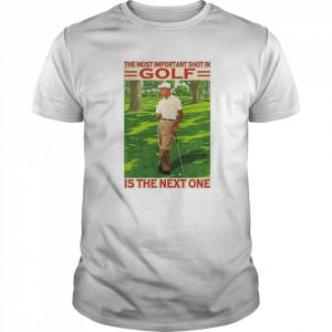 The Most Important Shot In Golf Is The Next One  Classic Men's T-shirt