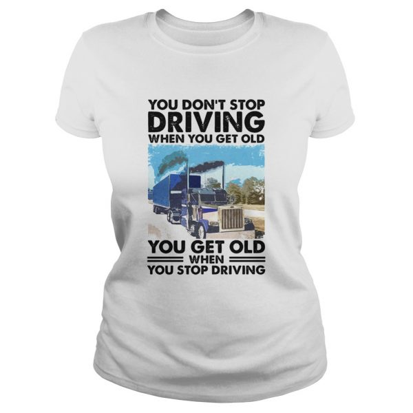 You Dont Stop Driving When You Get Old You Get Old When You Stop Driving  Classic Ladies