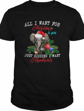 All I Want For Christmas Is You Just Kidding I Want Elephants 2020 Christmas shirt