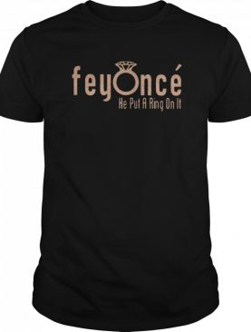 Feyonce He Put A Ring On It shirt