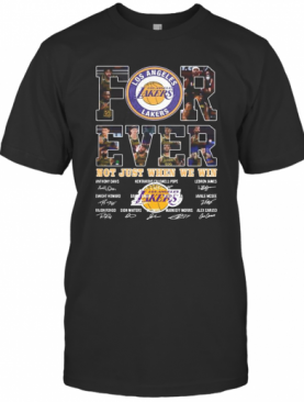 For Ever Los Angeles Lakers Not Just When We Win Signature T-Shirt