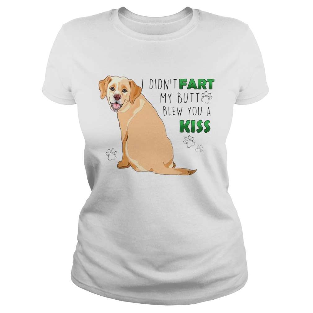 I Didnt Fart My Butt Blew You A Kiss  Classic Ladies
