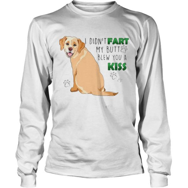 I Didnt Fart My Butt Blew You A Kiss  Long Sleeve