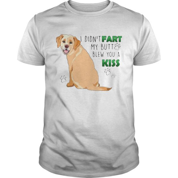 I Didnt Fart My Butt Blew You A Kiss  Unisex