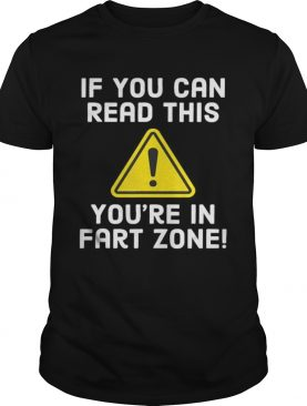 If You Can Read This Youre In Fart Zone Funny Humor shirt