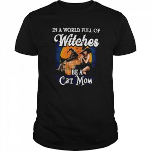 In A World Full Of Witches Be A Cat Mom  Classic Men's T-shirt