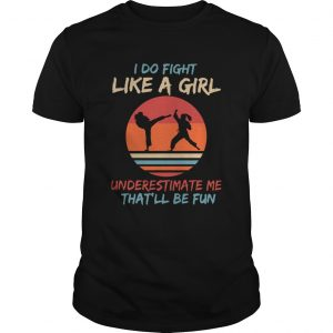 Karate I Do Fight Like A Girl Underestimate Me Thatll Be Fun Retro  Unisex