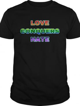 Love Conquers Hate shirts