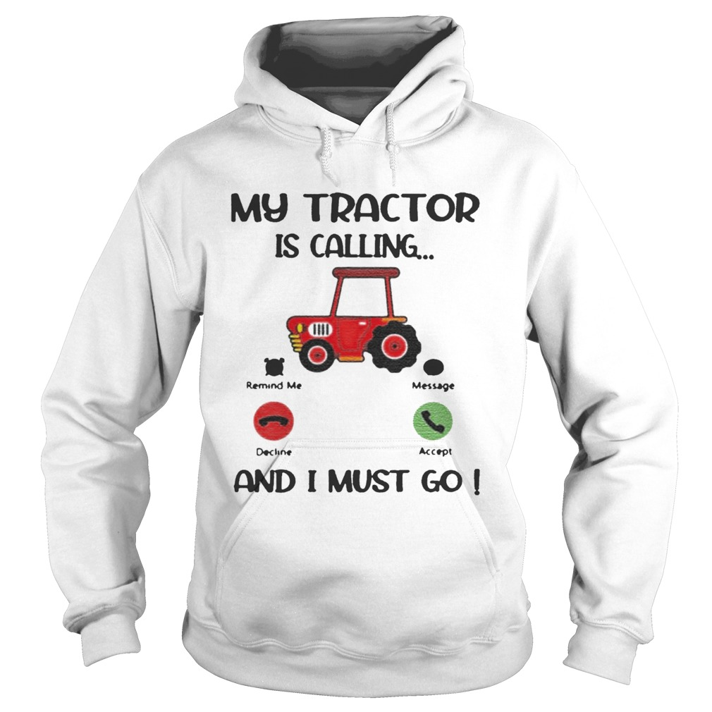 My Tractor Is Calling And I Must Go  Hoodie