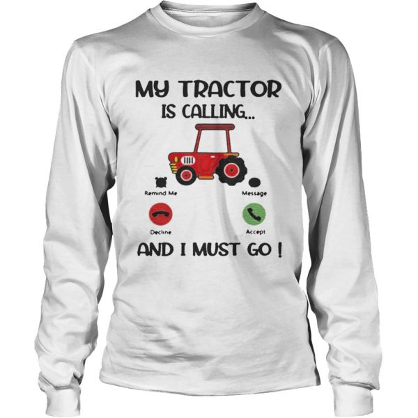My Tractor Is Calling And I Must Go  Long Sleeve