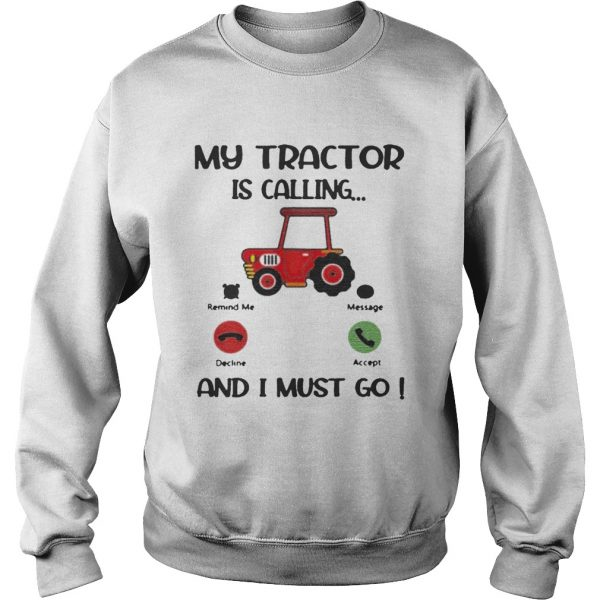 My Tractor Is Calling And I Must Go  Sweatshirt
