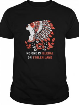 No One Is Illegal on Stolen Land. Against Discrimination shirt
