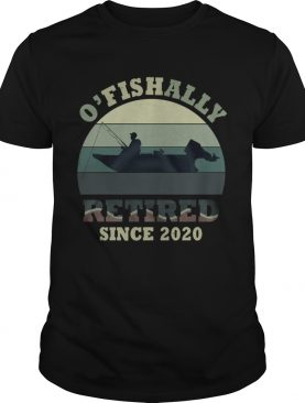 O Fishally Retired Since 2020 Vintage shirt