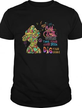 Rock On Gold Dust Woman Take Your Silver Spoon Dig Your Grave shirt
