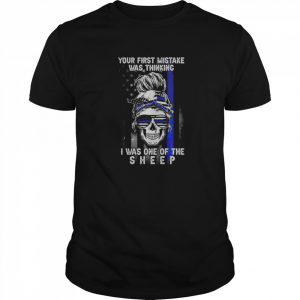 Skull Girl Your First Mistake Was Thinking I Was One Of The Sheep America Flag  Classic Men's T-shirt