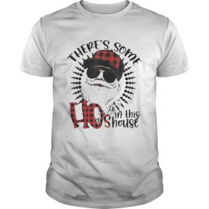 Theres Some Hos In This House Santa Claus Christmas  Unisex