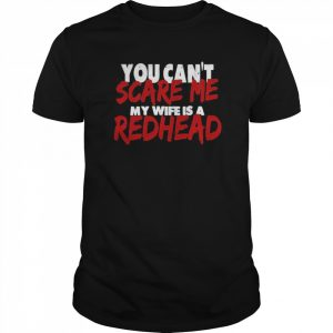 You Can't Scare Me My Wife Is A Redhead  Classic Men's T-shirt