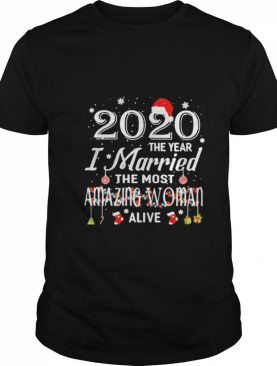 2020 The Year I Married The Most Amazing Woman Alive Xmas shirt