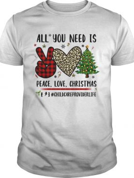 All You Need Is Peace Love Christmas Chidcareproviderlife shirt