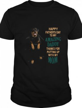 Awesome Rottweiler Happy Father's Day To My Amazing Daddy Thanks Mom shirt