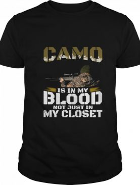 Camo Is In My Blood Not Just In In My Closet shirt