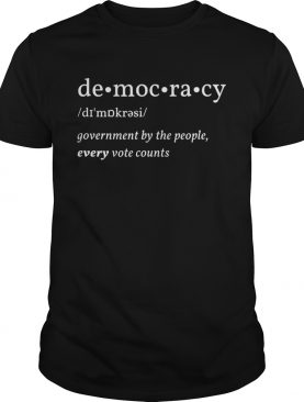 Democracy Government By The People Every Vote Counts Biden Trump 2020 Election shirt