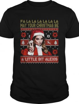 Fa La La La La La La May Your Christmas Be A Little Bit Alexis Ugly Christmas shirt