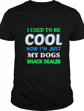 I Used To Be Cool Now Im Just My Dogs Snack Dealer shirt