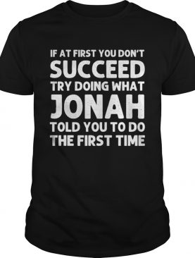 If At First You Dont Succeed Try Doing What Jonah Quote shirt