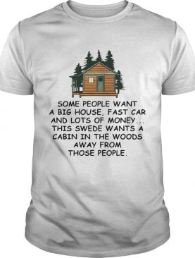 Some People Want A Big House Fast Car And Lots Of Money This Swede Wants A Cabin In The Woods Away