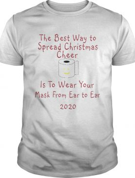 The Best Way To Spread Christmas Cheer Is To Wear Your Mask Form Ear To Ear 2020 shirt
