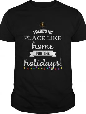 Theres No Place Like Home For The Holydays Christmas shirt